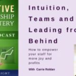028 Intuition, Teams and Leading from Behind (How to empower your staff for more joy and profits)