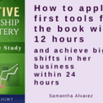 Case study: Samantha Alvarez, How to apply the first tools from the book within 12 hours and achieve big shifts in her business within 24 hours
