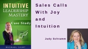 Case Study: Judy Schramm, Sales Calls With Joy and Intuition