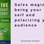 Case Study: Samantha Alvarez pt 2, Sales magic, being your true self and polarizing your audience