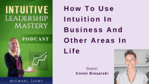 034 How To Use Intuition In Business And Other Areas In Life with Conni Biesalski