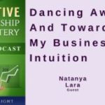 047 Dancing Away And Towards My Business Intuition