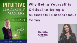 Why Being Yourself is Critical to Being a Successful Entrepreneur Today – Transcript