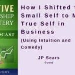 050 How I Shifted from Small Self to My True Self in Business (Using Intuition and Comedy) with JP Sears