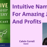 Intuitive Naming For Amazing Joy And Profits With Calvin Correli – Transcript
