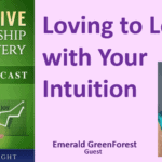 Loving to Lead with Your Intuition with Emerald GreenForest – Transcript