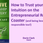 How to Trust your Intuition on the Entrepreneurial Roller Coaster (and being less responsible too!) with Dorie Clark – Transcript