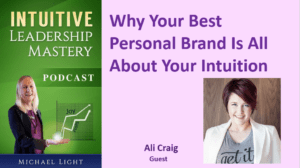 062 Why Your Best Personal Brand Is All About Your Intuition with Ali Craig – Transcript