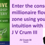064 Enter the Conscious Millionaire Flow Zone Using your Intuition with JV Crum III – Transcript