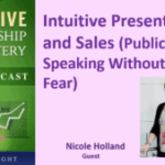 061 Intuitive Presenting and Sales (Public Speaking Without Fear) with Nicole Holland – Transcript
