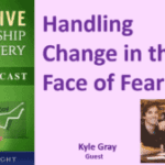 068 Handling Change in the Face of Fear with Kyle Gray