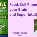 070 Food, Cell Phones, your Brain and Super Intuition with Craig Sommers