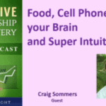 070 Food, Cell Phones, your Brain and Super Intuition with Craig Sommers – Transcript