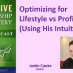 074 Optimizing for Lifestyle vs Profits (Using His Intuition) with Justin Cooke – Transcript