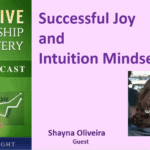 071 Successful Joy and Intuition Mindsets with Shayna Oliveira – Transcript