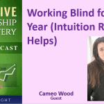 075 Working Blind for a Year (Intuition Really Helps) with Cameo Wood – Transcript