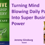 076 Turning Mind Blowing Daily Pain Into Super Business Power with Jeremy Ginsburg – Transcript