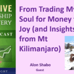 078 From Trading My Soul for Money to Joy (and Insights from Mt Kilimanjaro) with Alon Shabo