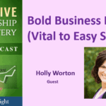 082 Bold Business Beliefs (Vital to Easy Success) with Holly Worton – Transcript
