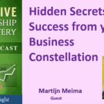 081 Hidden Secrets for Success from your Business Constellation with Martijn Meima