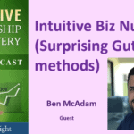 083 Intuitive Biz Numbers (Surprising Gut methods) with Ben McAdam – Transcript