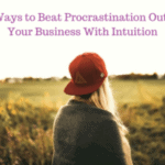 4 Ways to Beat Procrastination Out of Your Business With Intuition