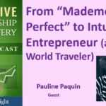 "084 From ""Mademoiselle Perfect"" to Intuitive Entrepreneur (and World Traveler) with Pauline Paquin – Transcript"