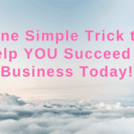 One Simple Trick to Help YOU Succeed in Business Today!