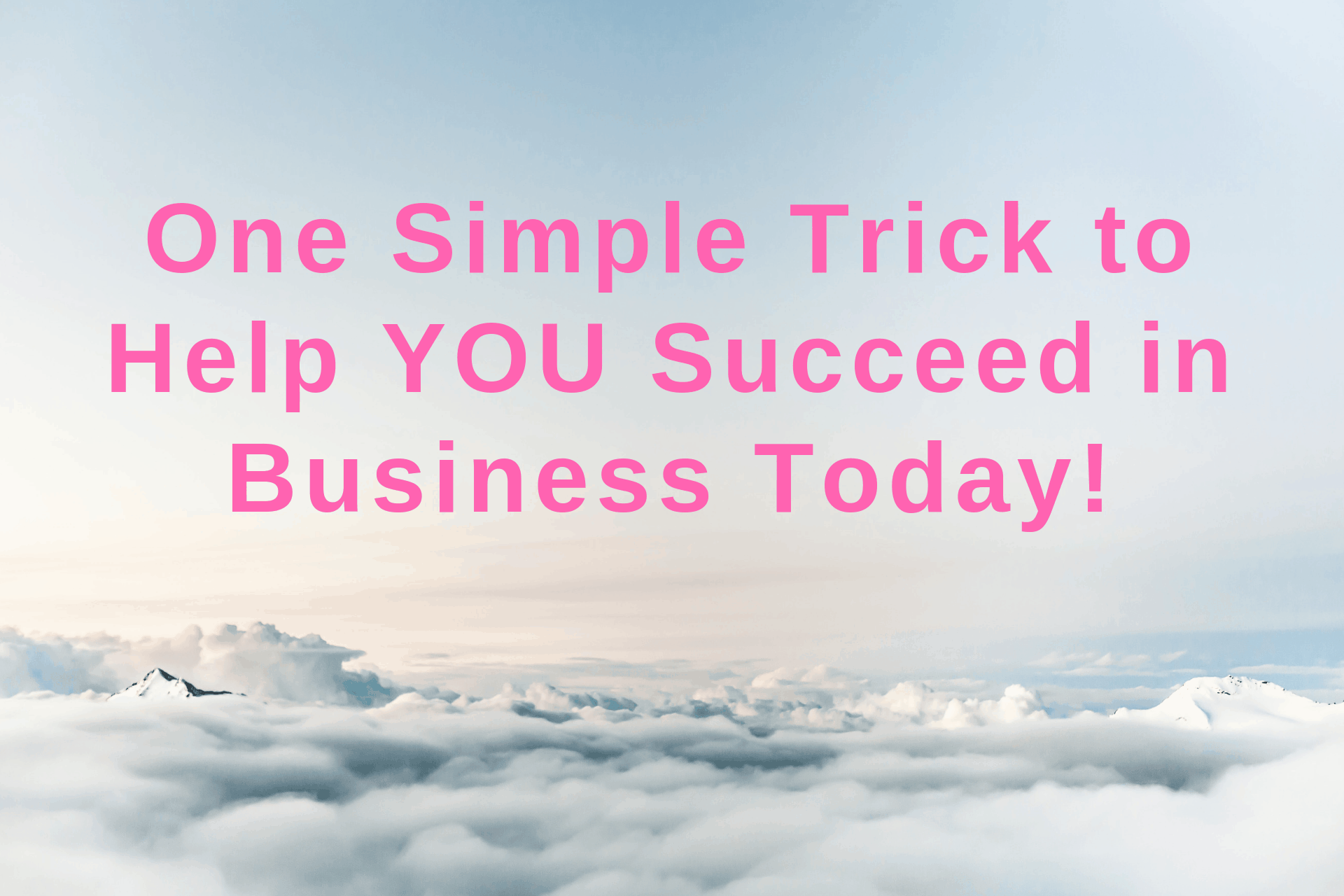 One Simple Trick to Help YOU Succeed in Business Today! - Intuitive