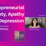 090 Entrepreneurial Anxiety, Apathy and Depression (Virtual Meetup), with Melanie Ginsburg and Samantha Alvarez